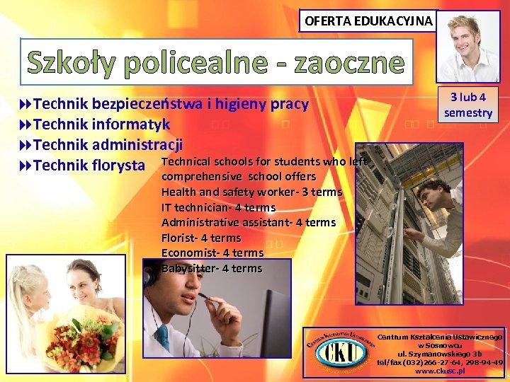 OFERTA EDUKACYJNA Szkoły policealne - zaoczne Technik bezpieczeństwa i higieny pracy Technik informatyk Technik
