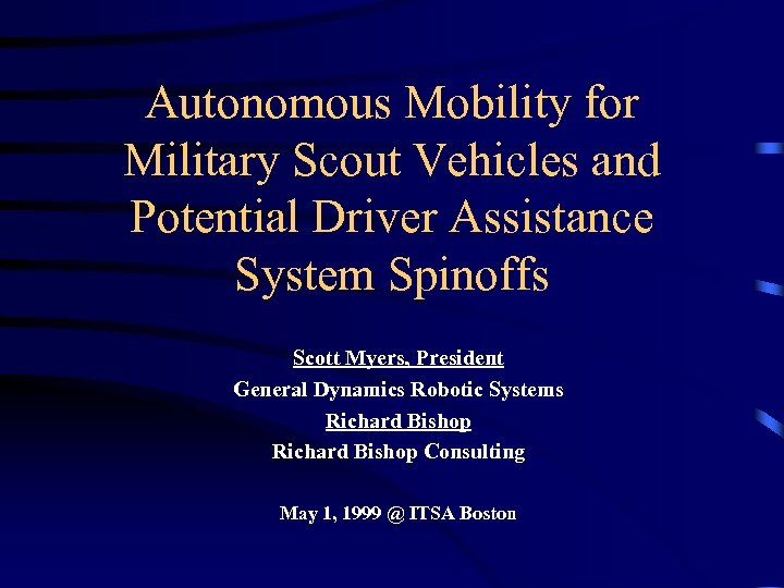 Autonomous Mobility for Military Scout Vehicles and Potential Driver Assistance System Spinoffs Scott Myers,