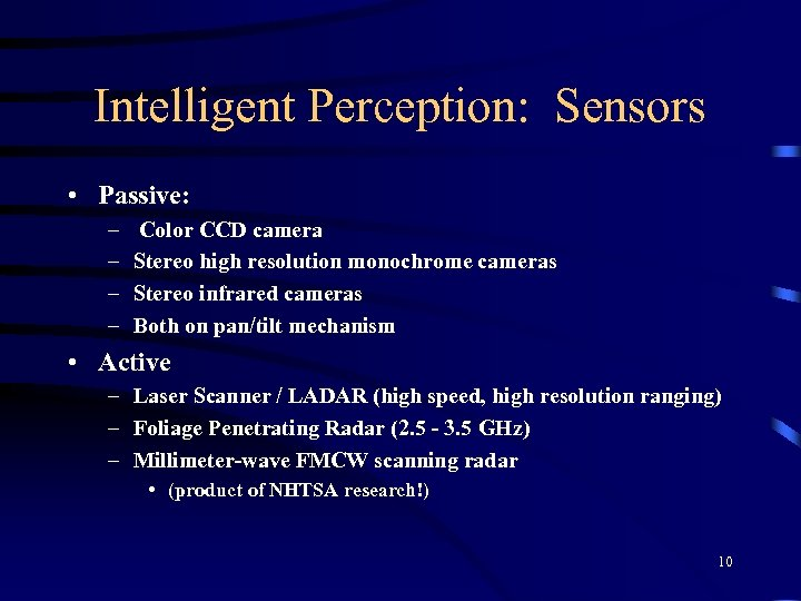 Intelligent Perception: Sensors • Passive: – – Color CCD camera Stereo high resolution monochrome