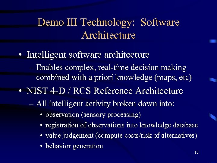 Demo III Technology: Software Architecture • Intelligent software architecture – Enables complex, real-time decision