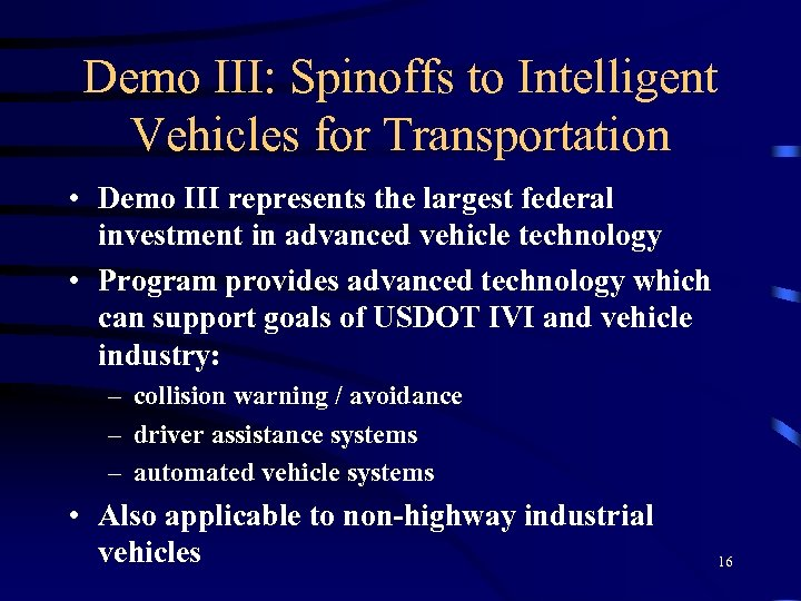 Demo III: Spinoffs to Intelligent Vehicles for Transportation • Demo III represents the largest