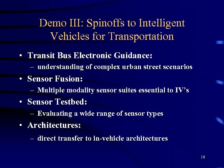 Demo III: Spinoffs to Intelligent Vehicles for Transportation • Transit Bus Electronic Guidance: –