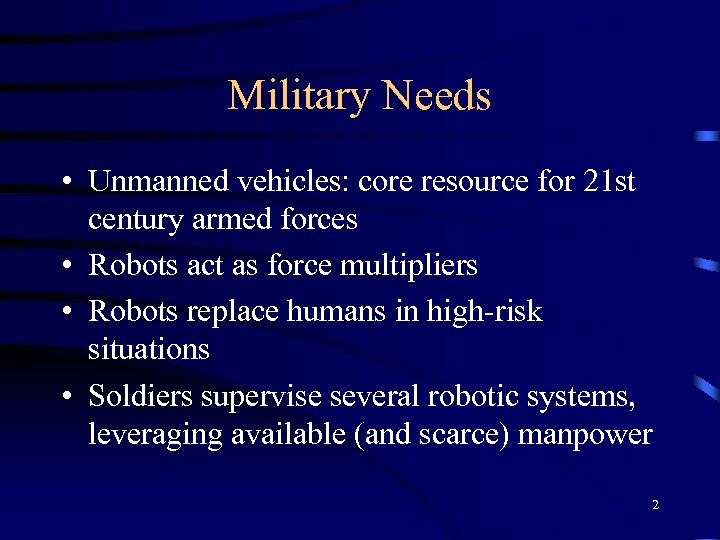 Military Needs • Unmanned vehicles: core resource for 21 st century armed forces •