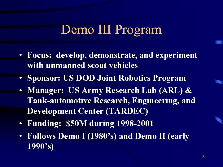Demo III Program • Focus: develop, demonstrate, and experiment with unmanned scout vehicles •