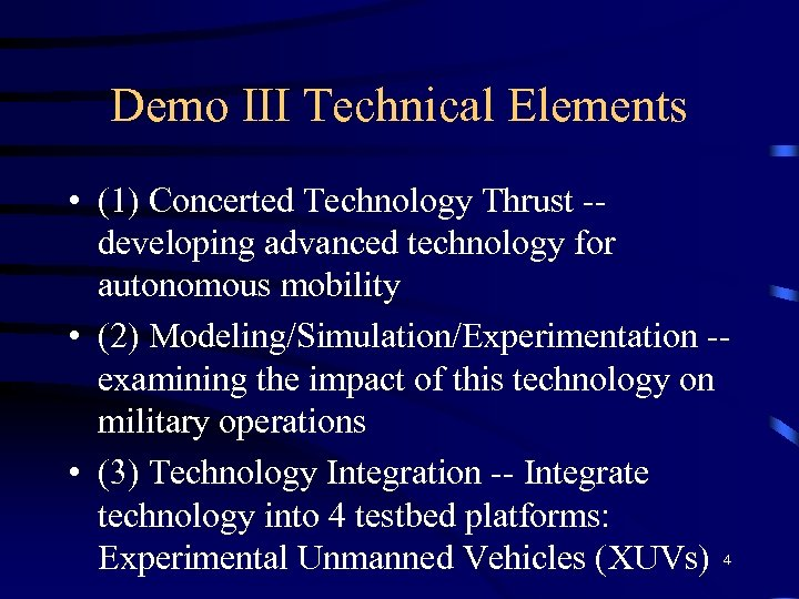 Demo III Technical Elements • (1) Concerted Technology Thrust -developing advanced technology for autonomous