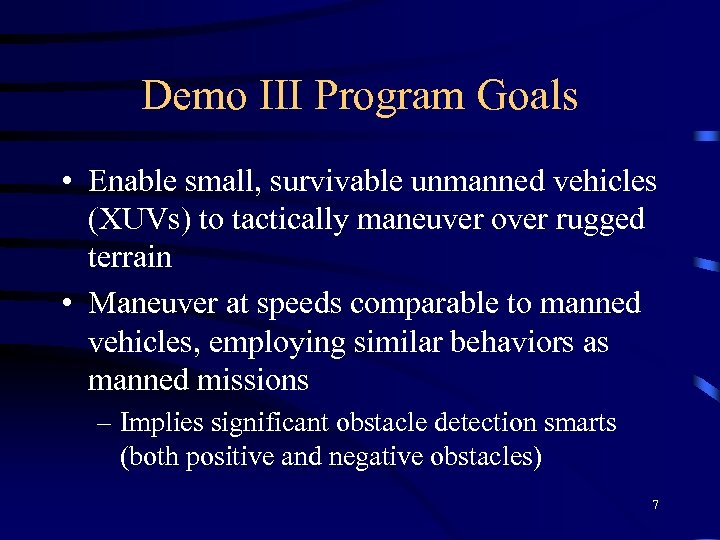 Demo III Program Goals • Enable small, survivable unmanned vehicles (XUVs) to tactically maneuver