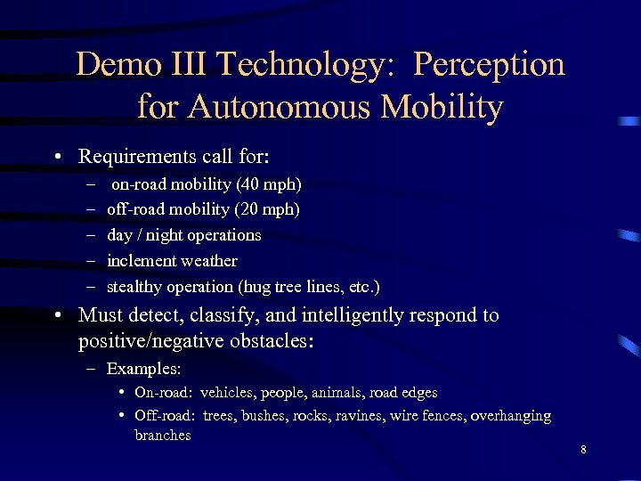 Demo III Technology: Perception for Autonomous Mobility • Requirements call for: – – –
