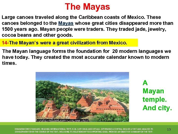 The Mayas Large canoes traveled along the Caribbean coasts of Mexico. These canoes belonged