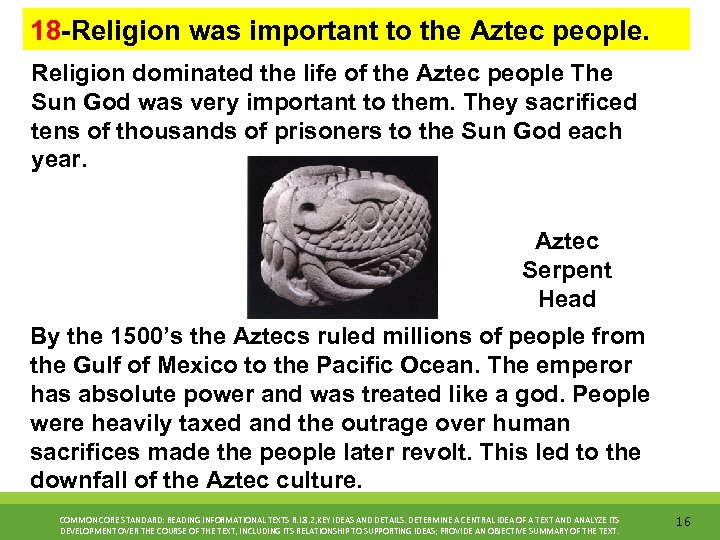 18 -Religion was important to the Aztec people. Religion dominated the life of the