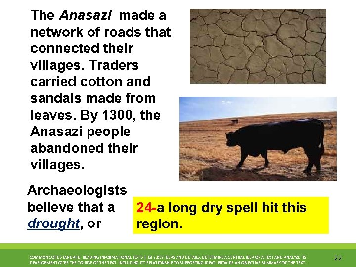 The Anasazi made a network of roads that connected their villages. Traders carried cotton