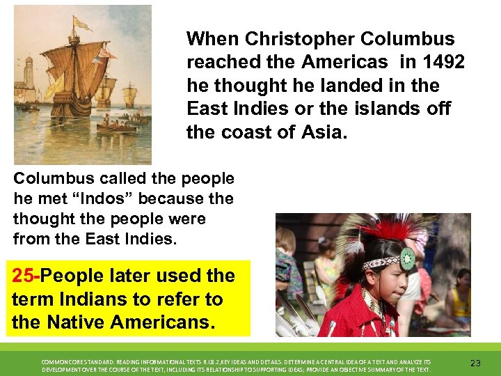 When Christopher Columbus reached the Americas in 1492 he thought he landed in the