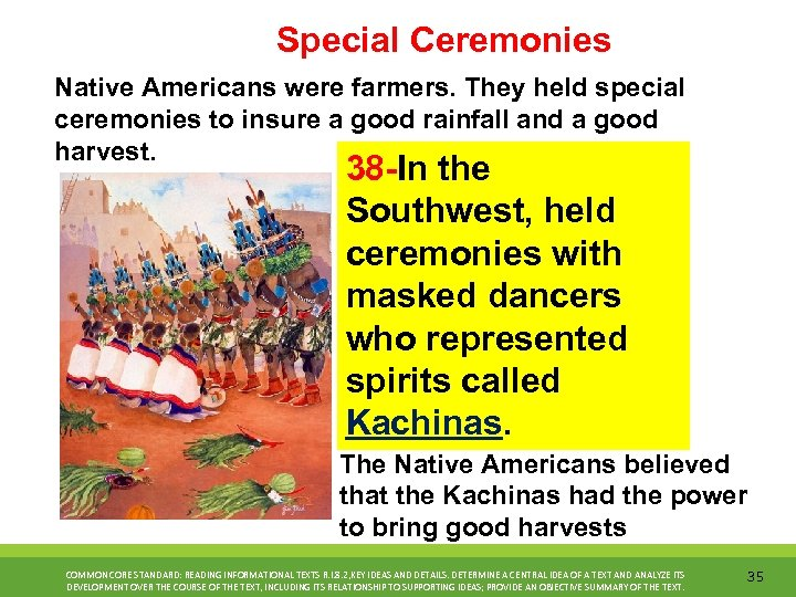 Special Ceremonies Native Americans were farmers. They held special ceremonies to insure a good