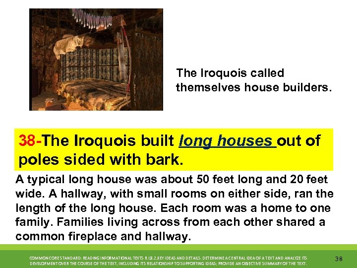 The Iroquois called themselves house builders. 38 -The Iroquois built long houses out of