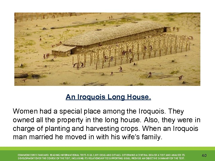 An Iroquois Long House. Women had a special place among the Iroquois. They owned