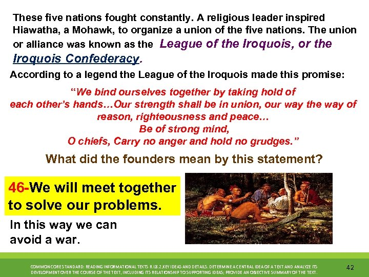 These five nations fought constantly. A religious leader inspired Hiawatha, a Mohawk, to organize