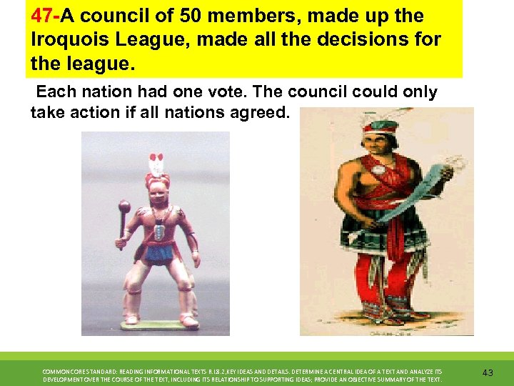 47 -A council of 50 members, made up the Iroquois League, made all the
