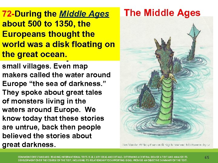 72 -During the Middle Ages about 500 to 1350, the Europeans thought the world