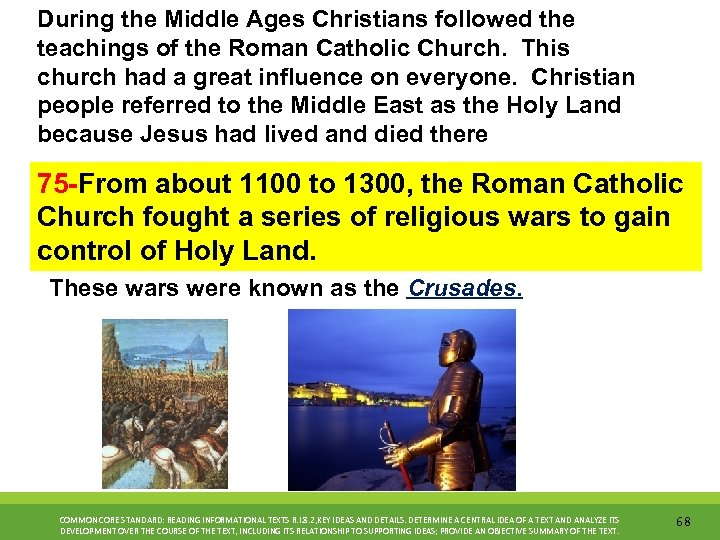 During the Middle Ages Christians followed the teachings of the Roman Catholic Church. This