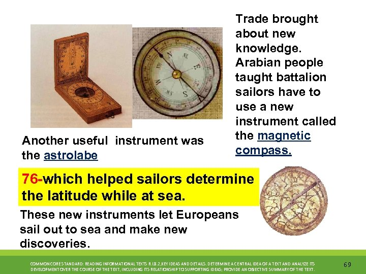Another useful instrument was the astrolabe Trade brought about new knowledge. Arabian people taught