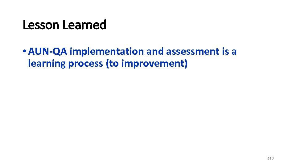 Lesson Learned • AUN-QA implementation and assessment is a learning process (to improvement) 110