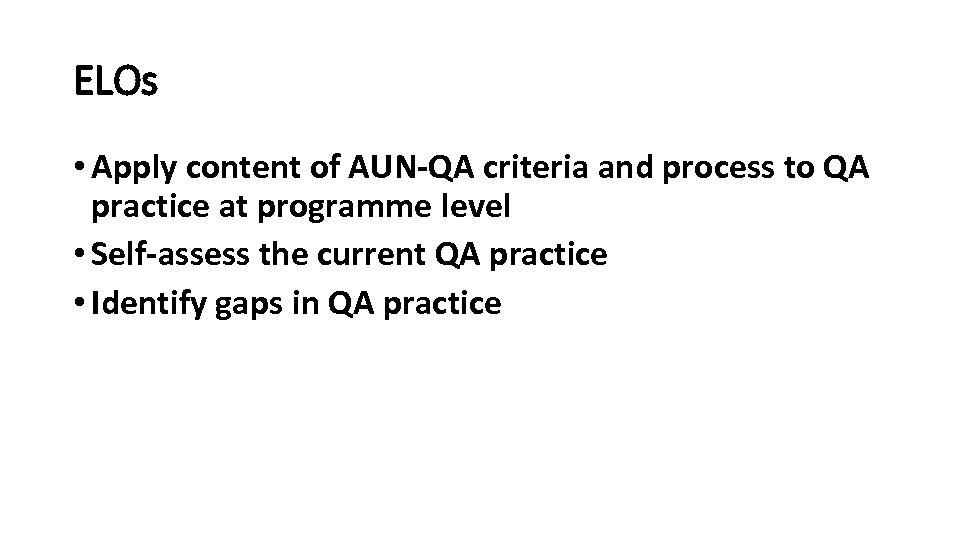 ELOs • Apply content of AUN-QA criteria and process to QA practice at programme