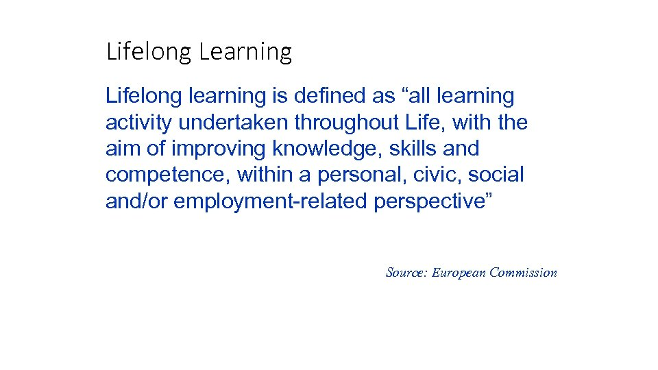 """Lifelong Learning Lifelong learning is defined as """"all learning activity undertaken throughout Life, with"""