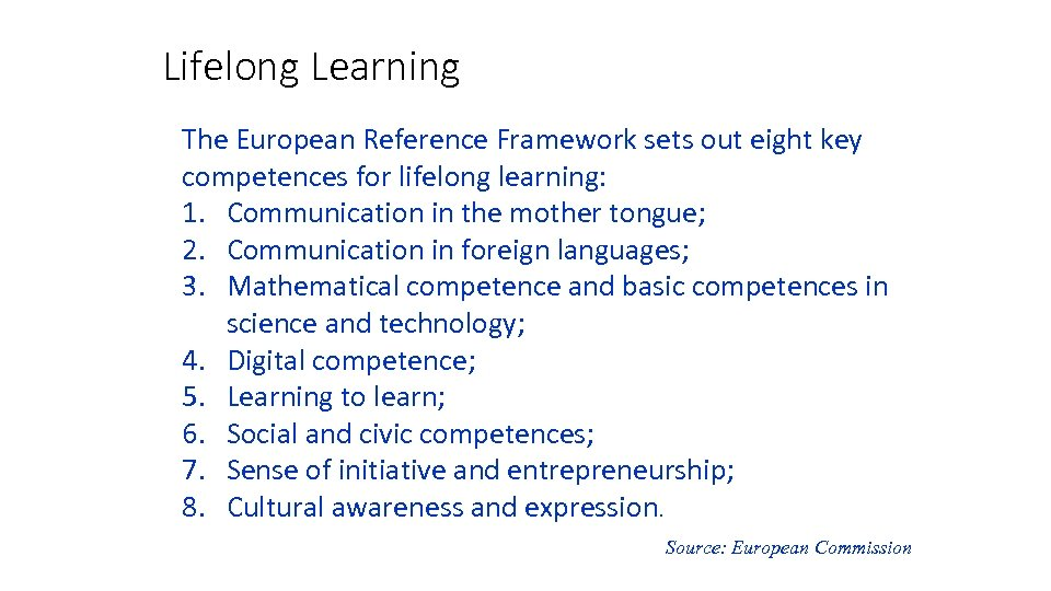 Lifelong Learning The European Reference Framework sets out eight key competences for lifelong learning: