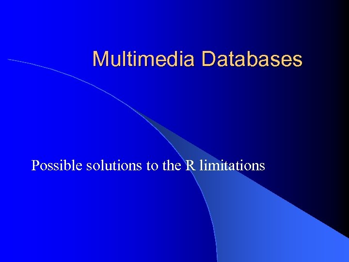 Multimedia Databases Possible solutions to the R limitations