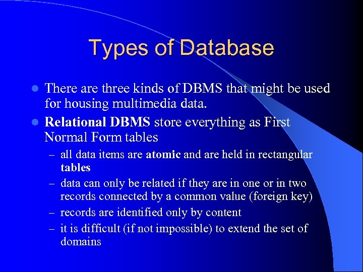 Types of Database There are three kinds of DBMS that might be used for