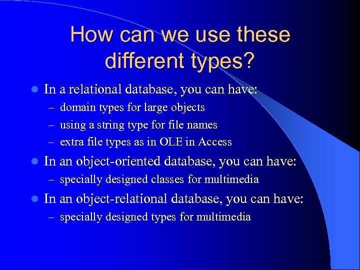 How can we use these different types? l In a relational database, you can