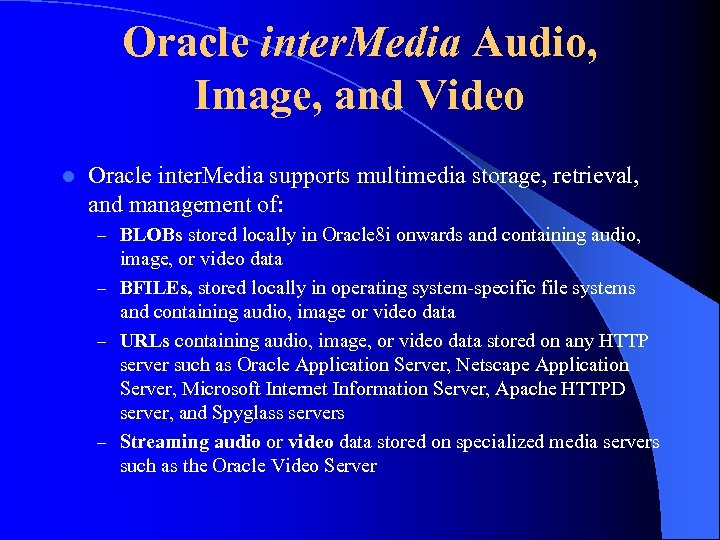 Oracle inter. Media Audio, Image, and Video l Oracle inter. Media supports multimedia storage,