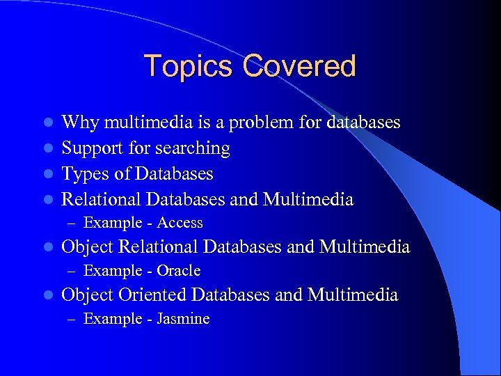 Topics Covered Why multimedia is a problem for databases l Support for searching l