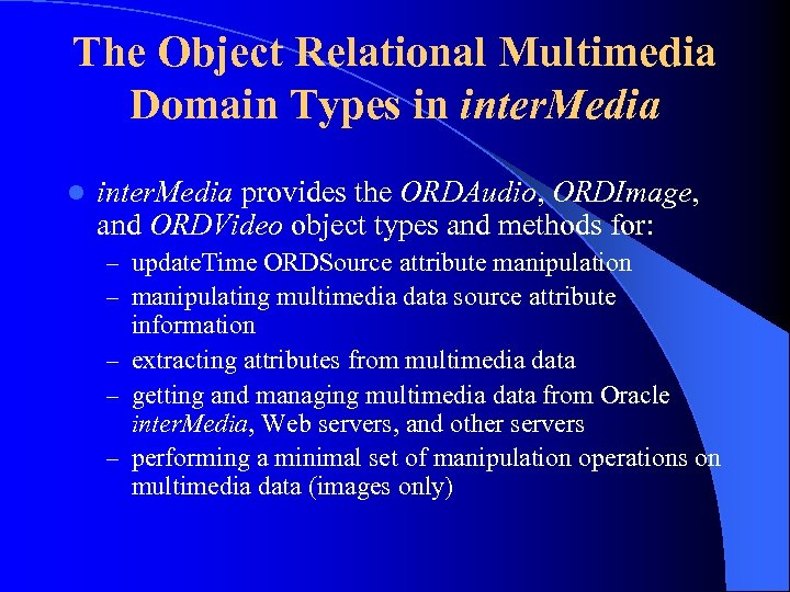 The Object Relational Multimedia Domain Types in inter. Media l inter. Media provides the