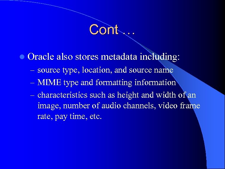 Cont … l Oracle also stores metadata including: – source type, location, and source