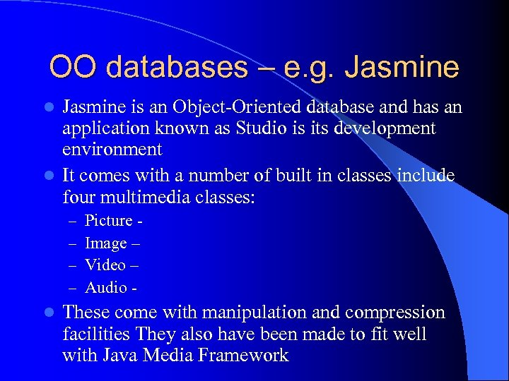 OO databases – e. g. Jasmine is an Object-Oriented database and has an application