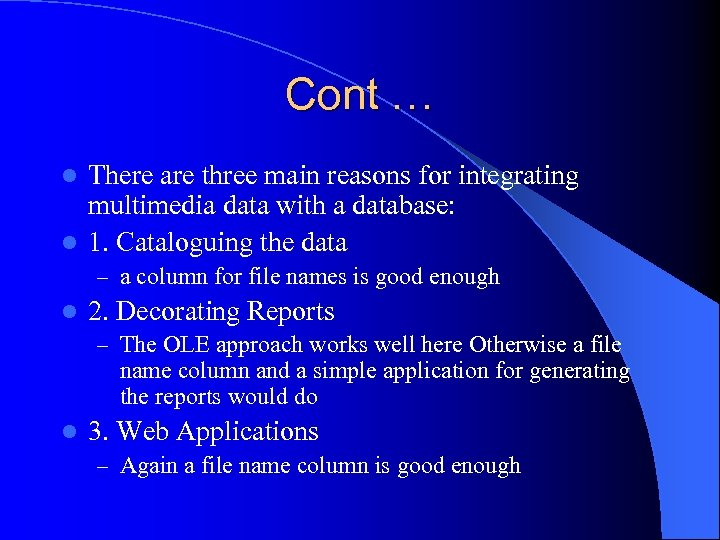 Cont … There are three main reasons for integrating multimedia data with a database: