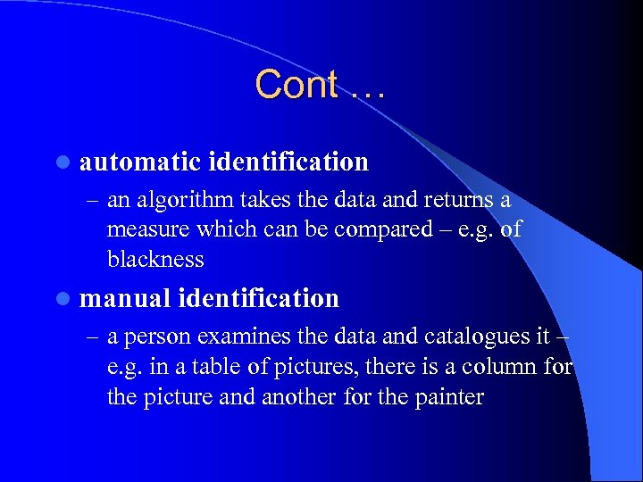 Cont … l automatic identification – an algorithm takes the data and returns a