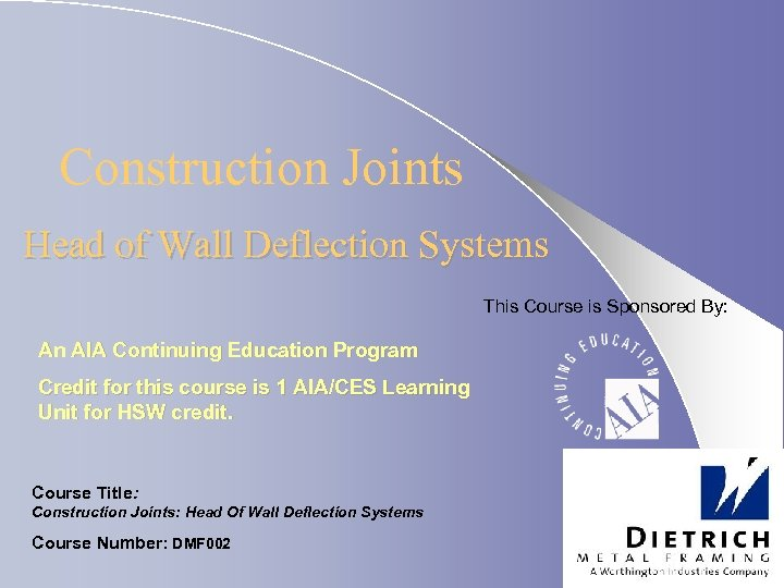 Construction Joints Head of Wall Deflection Systems This Course is Sponsored By: An AIA