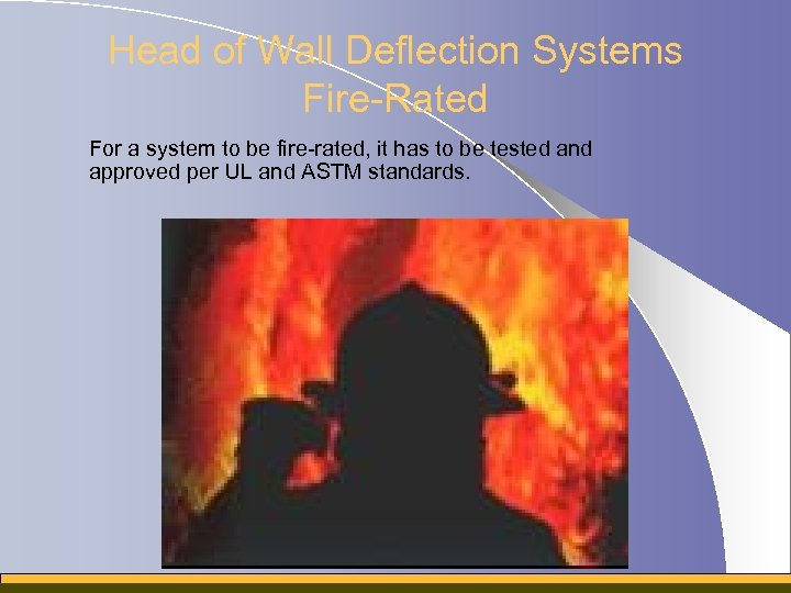 Head of Wall Deflection Systems Fire-Rated For a system to be fire-rated, it has