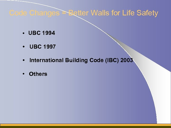 Code Changes = Better Walls for Life Safety • UBC 1994 • UBC 1997