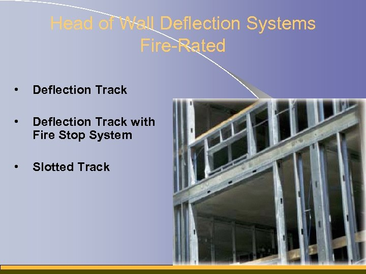 Head of Wall Deflection Systems Fire-Rated • Deflection Track with Fire Stop System •