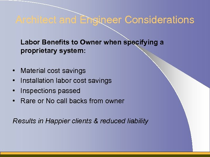 Architect and Engineer Considerations Labor Benefits to Owner when specifying a proprietary system: •