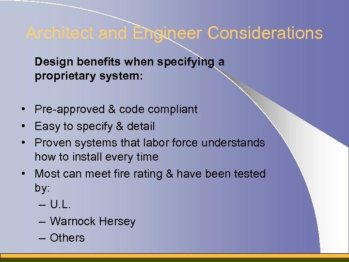 Architect and Engineer Considerations Design benefits when specifying a proprietary system: • Pre-approved &