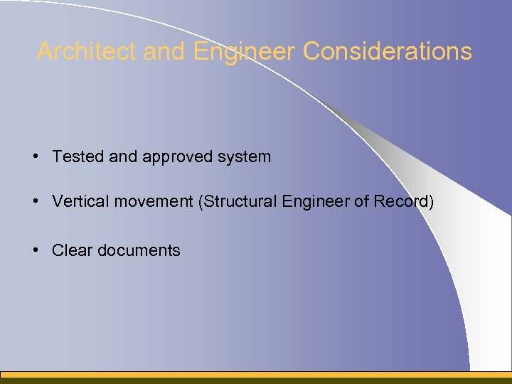 Architect and Engineer Considerations • Tested and approved system • Vertical movement (Structural Engineer