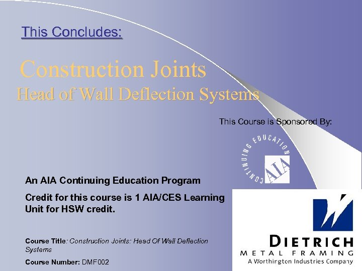 This Concludes: Construction Joints Head of Wall Deflection Systems This Course is Sponsored By: