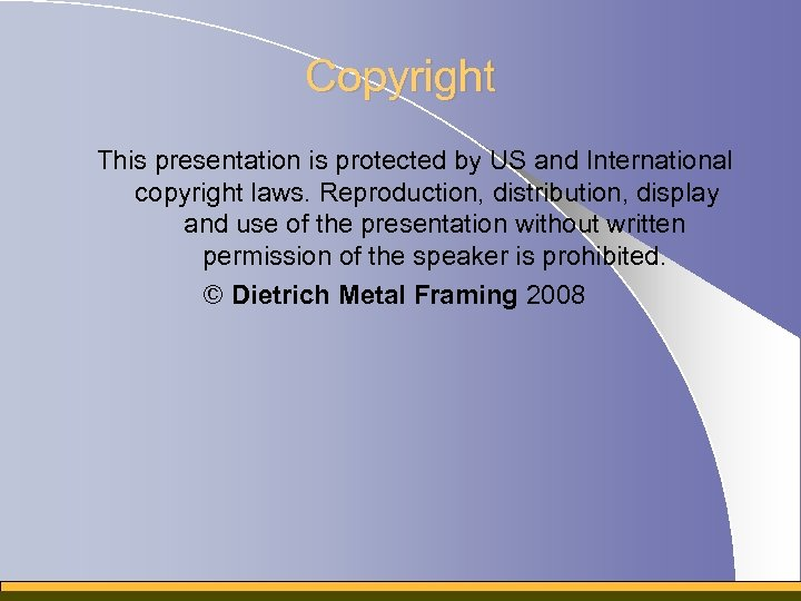 Copyright This presentation is protected by US and International copyright laws. Reproduction, distribution, display