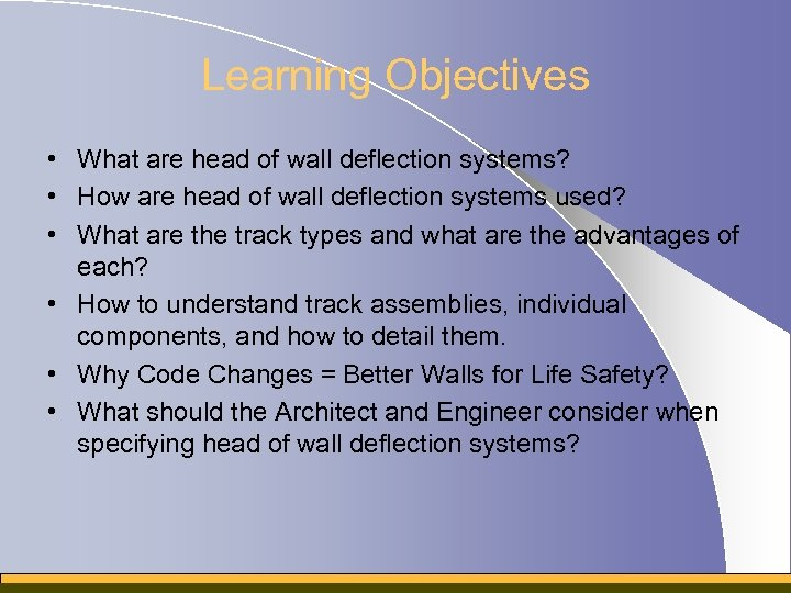 Learning Objectives • What are head of wall deflection systems? • How are head