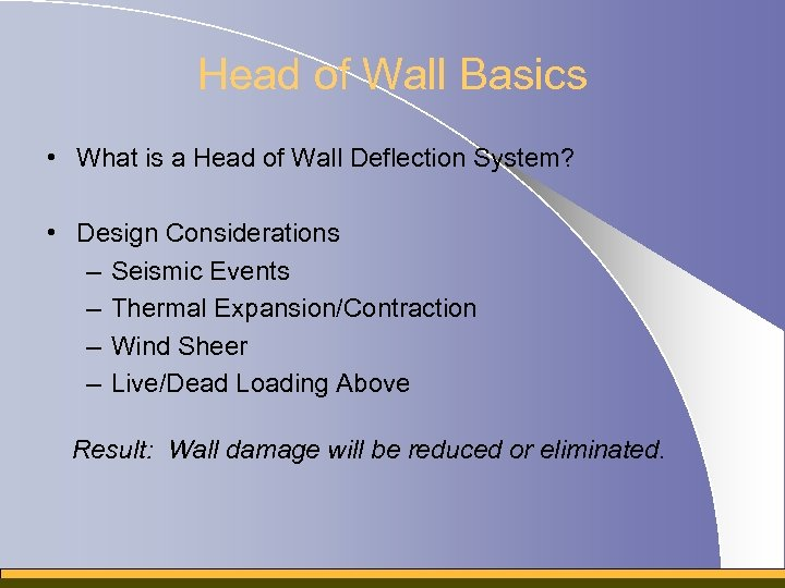 Head of Wall Basics • What is a Head of Wall Deflection System? •