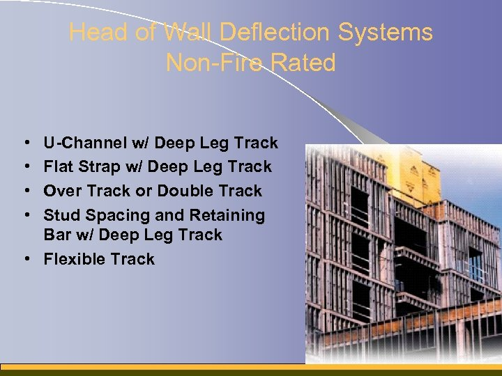 Head of Wall Deflection Systems Non-Fire Rated • • U-Channel w/ Deep Leg Track