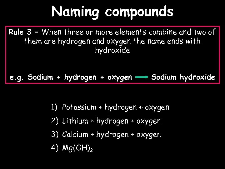 Naming compounds Rule 3 – When three or more elements combine and two of